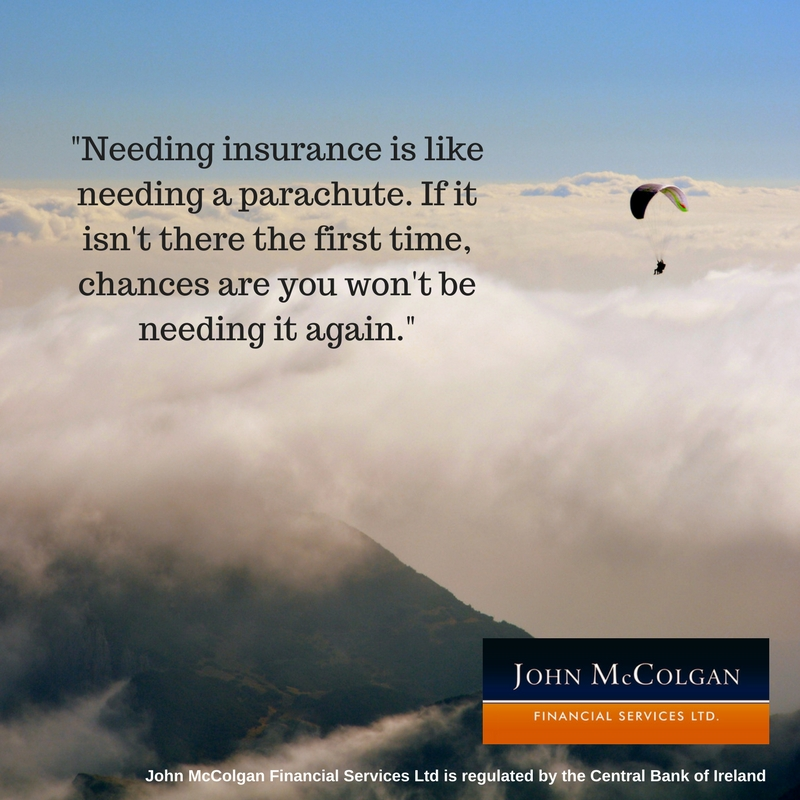 'Needing insurance is like needing a parachute. If it isn't there the first time, chances are you won't be needing it again.'